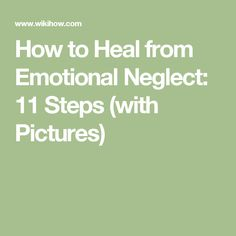 How to Heal from Emotional Neglect: 11 Steps (with Pictures)