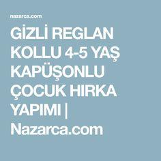 GİZLİ REGLAN KOLLU 4-5 YAŞ KAPÜŞONLU ÇOCUK HIRKA YAPIMI | Nazarca.com