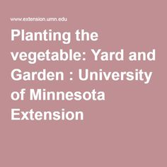 planting the vegetable yard and garden university of minnesota extension