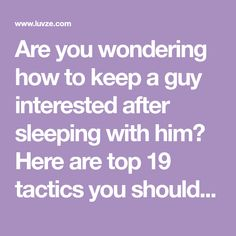 Are you wondering how to keep a guy interested after sleeping with him? Here are top 19 tactics you should and shouldn't do.