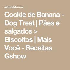 Cookie de Banana - Dog Treat | Pães e salgados > Biscoitos | Mais Você - Receitas Gshow