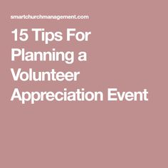 15 Tips For Planning a Volunteer Appreciation Event