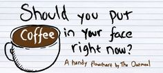 Should you put coffee in your face right now? - I Love Coffee
