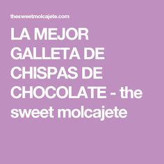 LA MEJOR GALLETA DE CHISPAS DE CHOCOLATE - the sweet molcajete
