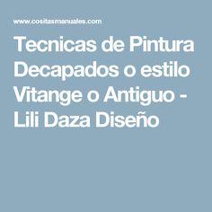 Tecnicas de Pintura Decapados o estilo Vitange o Antiguo  - Lili Daza Diseño