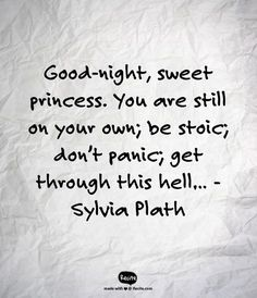 Good-night, sweet princess. You are still on your own; be stoic; don't panic; get through this hell…   - Sylvia Plath - Quote From Recite.com #RECITE #QUOTE