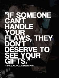How can someone else handle your flaws?