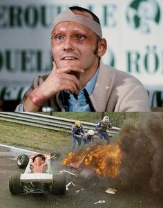 Niki Lauda. Former Formula One racer. In the 1976 German Grand Prix his car exploded and he suffered severe burns and injuries. He continued racing.:
