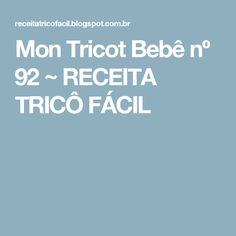 Mon Tricot Bebê nº 92 ~ RECEITA TRICÔ FÁCIL