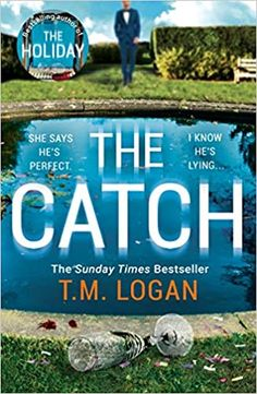 The Catch by T.M. Logan – EmmabBooks.com Thriller Books, Mystery Thriller, Books To Read, My Books, The Sunday Times, Psychology Books, New Boyfriend, Bad Feeling, Bestselling Author
