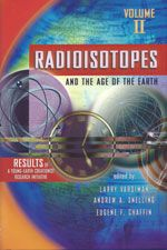 Radiometric dating and old ages in disarray — A review of Radioisotopes and the Age of the Earth, Volume II: Results of a Young-Earth Creationist Research Initiative, edited by Larry Vardiman, Andrew A. Snelling and Eugene F. Chaffin