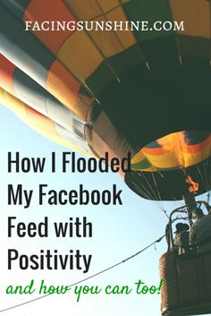 Tired of seeing all of the negativity? Read how I completely changed my Facebook experience!