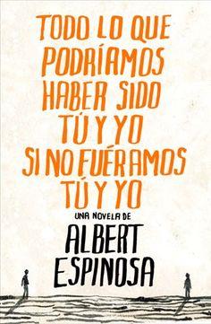 Todo lo que podríamos ser tu y yo si no fuéramos tu y yo - Albert Espinosa (2010)