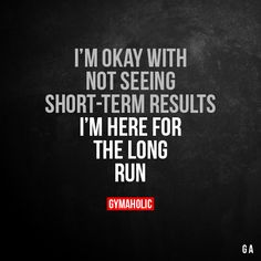 I'm Okay With Not Seeing Short-Term Results I'm here for the long run. More motivation: https://www.gymaholic.co #fitness #motivation #gymaholic