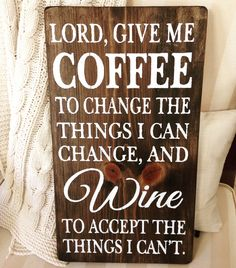 Lord Give Me Coffee To Change The Things I Can ChangeAnd Wine To Accept The Things I Can'tWood SignRustic SignHome DecorRustic Wood (30.00 USD) by DesignsByRochelleB