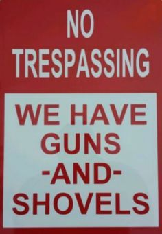 Funny Aluminum Sign - No Trespassing I own a Firearms Gun and Shovel, no rust in Signs Funny Quotes, Funny Memes, Hilarious, Jokes, Redneck Quotes, Sarcastic Quotes, Funny Facts, Tacker, By Any Means Necessary