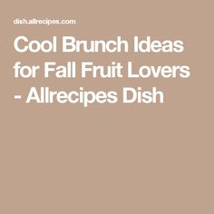 Cool Brunch Ideas for Fall Fruit Lovers - Allrecipes Dish