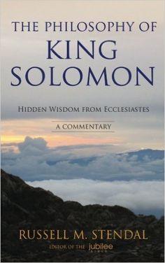 The Philosophy Of King Solomon Hidden Wisdom From Ecclesiastes