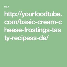http://yourfoodtube.com/basic-cream-cheese-frostings-tasty-recipess-de/