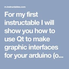 For my first instructable I will show you how to use Qt to make graphic interfaces for your arduino (or any rs232 device) So if you want to create your own graphic...
