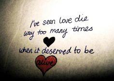 He visto morir demasiadas veces al amor, cuando merecia estar vivo
