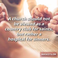 A church should not be viewed as a country club for saints, but rather a hospital for sinners. #truth #quotes #quoteoftheday #quotestoliveby #church