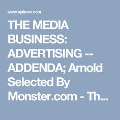 THE MEDIA BUSINESS: ADVERTISING -- ADDENDA; Arnold Selected By Monster.com - The New York Times