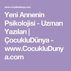 Yeni Annenin Psikolojisi - Uzman Yazıları | ÇocukluDünya - www.CocukluDunya.com