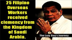 25 Filipino Overseas Workers save by President Duterte in Saudi Arabia - WATCH VIDEO HERE -> http://dutertenewstoday.com/25-filipino-overseas-workers-save-by-president-duterte-in-saudi-arabia/   25 Filipino Overseas Workers save by President Duterte in Saudi Arabia Please subscribe to this channel The Lazy Boys Journey News video credit to YouTube channel owners  Disclaimer: The views and opinions expressed in this video are those of the YouTube Channel owners and do not nec