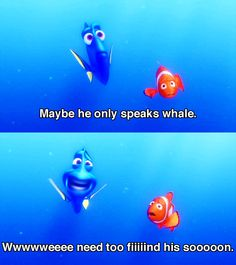 Finding Nemo- Dory you do not speak whale! --i love Dory! Disney And Dreamworks, Disney Pixar, Walt Disney, Disney Fan, Cute Disney, Funny Disney, Disney Stuff, Disney Memes, Disney Quotes