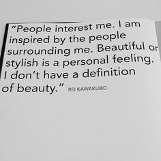 Rei Kawakubo is an artist I did a research project on in sophomore year. I feel that I relate with her on her quotes a lot.