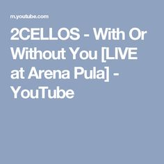 2CELLOS - With Or Without You [LIVE at Arena Pula] - YouTube