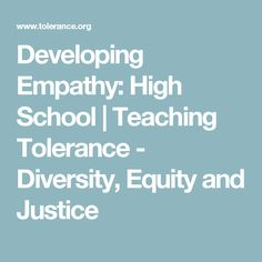Developing Empathy: High School   Teaching Tolerance - Diversity, Equity and Justice