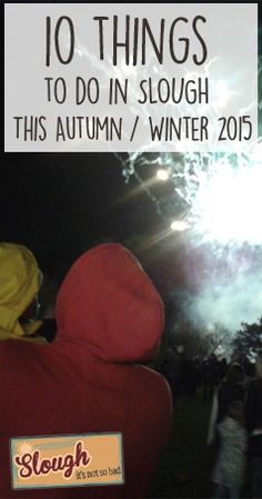10 Things to do in Slough this Autumn / Winter 2015
