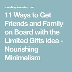 11 Ways to Get Friends and Family on Board with the Limited Gifts Idea - Nourishing Minimalism