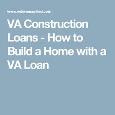 VA Construction Loans - How to Build a Home with a VA Loan