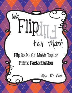 "Brand New! Book 20 in the ""We Flip for Math"" flip book series...Prime Factorization. Your students will love this step-by-step guide!"
