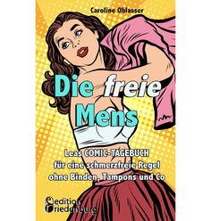 Free bleeding - Lea's COMIC DIARY for a pain-free period without sanitary towels, tampons, etc. Sanitary Towels, Drama, Feminine Hygiene, Animal Posters, Book Activities, Comic, Book Worms, English, Free