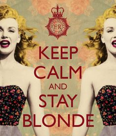 KEEP CALM AND STAY BLONDE - KEEP CALM AND CARRY ON Image Generator - brought to you by the Ministry of Information
