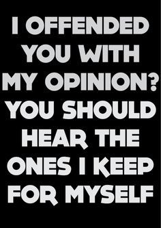 If you don't like my opinions on certain things that I believe, then fuck off and don't follow me.