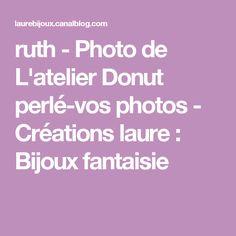 ruth - Photo de L'atelier Donut perlé-vos photos - Créations laure : Bijoux fantaisie