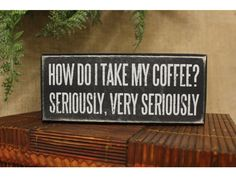 """Wooden Box Sign - Coffee Seriously 6 x 2 x 2"""""""