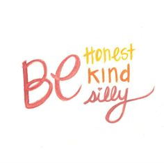 Be Honest, Kind & Silly. That's my kind of mantra. Enjoyed and repinned by yogapad.com.au
