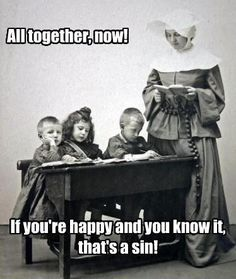 Not trying to tick anyone off, but it is funny; especially if you went to Catholic school.
