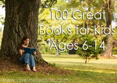 100 Great Books for Older Kids, ages 6 to 14 www.oneshetwoshe.com