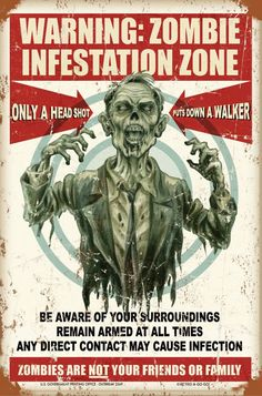 Warning: #Zombie infestation zone - only a head shot, puts down a walker - Be aware of your surroundings, remain armed at all times, any direct contact may cause infection, Zombies are not your friends or family.