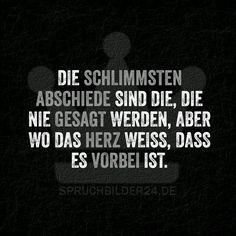 Die schlimmsten Abschiede sind die, die nie gesagt werden, aber wo das Herz weiß, dass es vorbei ist. ~ Spruchbilder24.de - Die besten Sprüche und Zitate als Bilder!