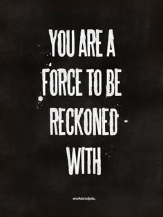 You are a force to be reckoned with by workisnotajob, via Flickr
