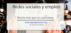 Redes Sociales y empleo: Mucho más que un currículum http://nagoregarciasanz.com/redes-sociales-y-empleo-mucho-mas-que-un-curriculum/