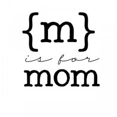 m is for mom 2